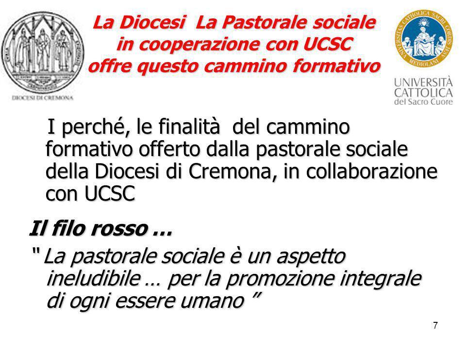 7 La Diocesi La Pastorale sociale in cooperazione con UCSC offre questo cammino formativo I perché, le finalità del cammino formativo offerto dalla pa