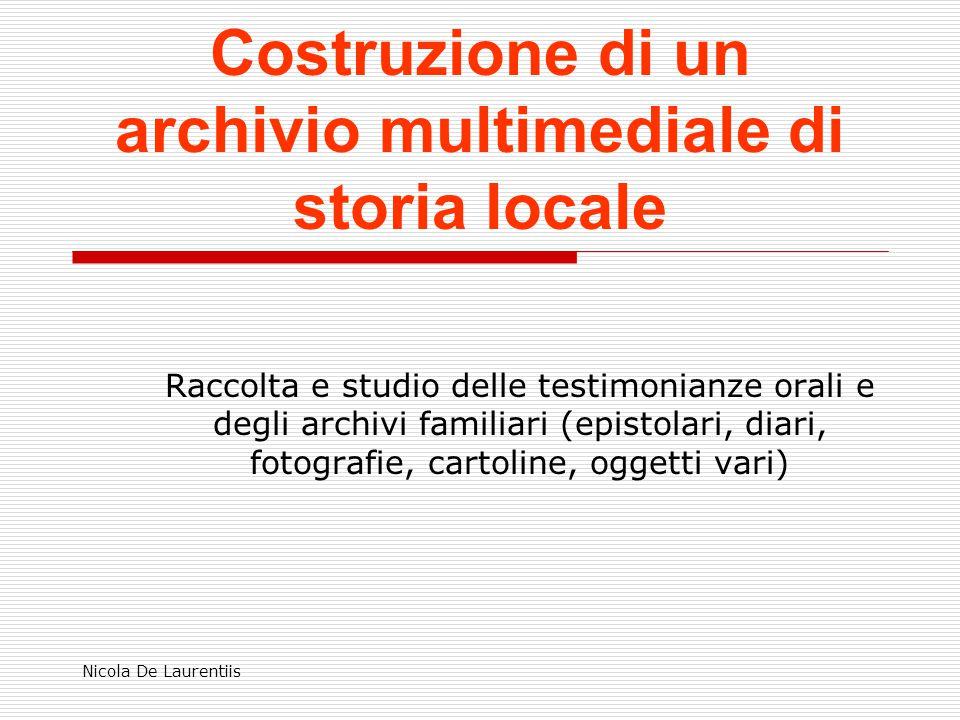 Nicola De Laurentiis Costruzione di un archivio multimediale di storia locale Raccolta e studio delle testimonianze orali e degli archivi familiari (e