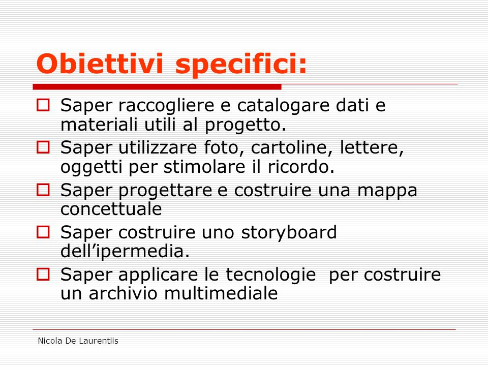 Nicola De Laurentiis Obiettivi specifici:  Saper raccogliere e catalogare dati e materiali utili al progetto.  Saper utilizzare foto, cartoline, let