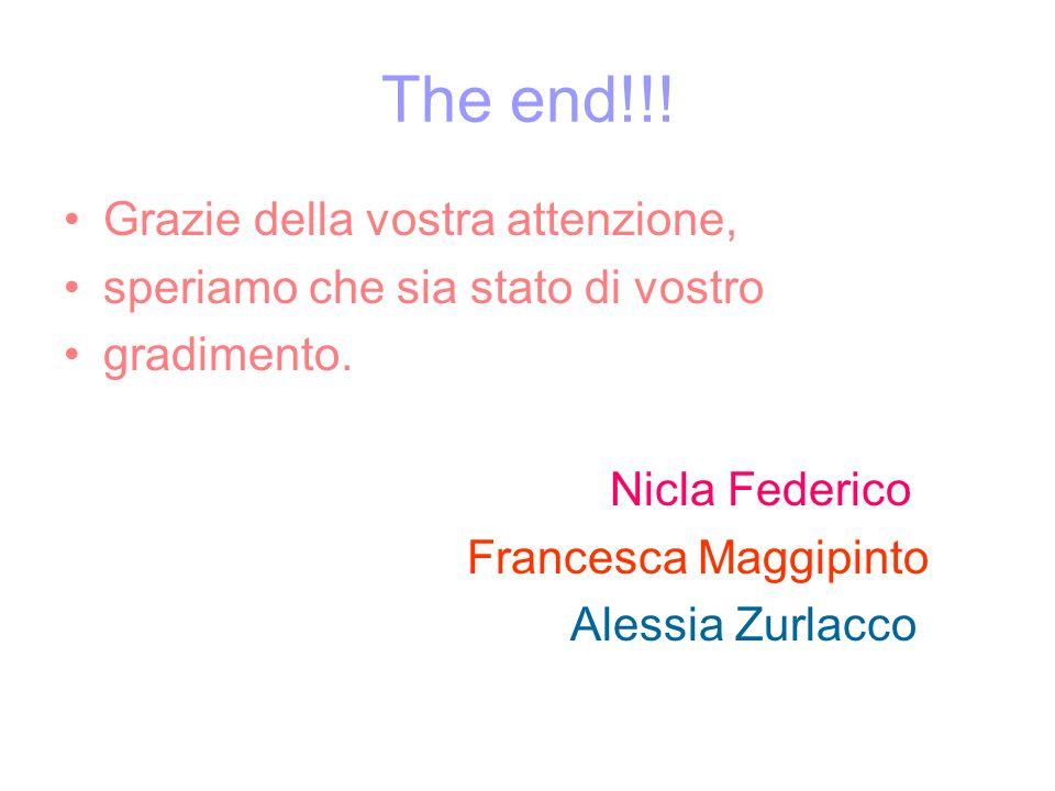 The end!!! Grazie della vostra attenzione, speriamo che sia stato di vostro gradimento. Nicla Federico Francesca Maggipinto Alessia Zurlacco