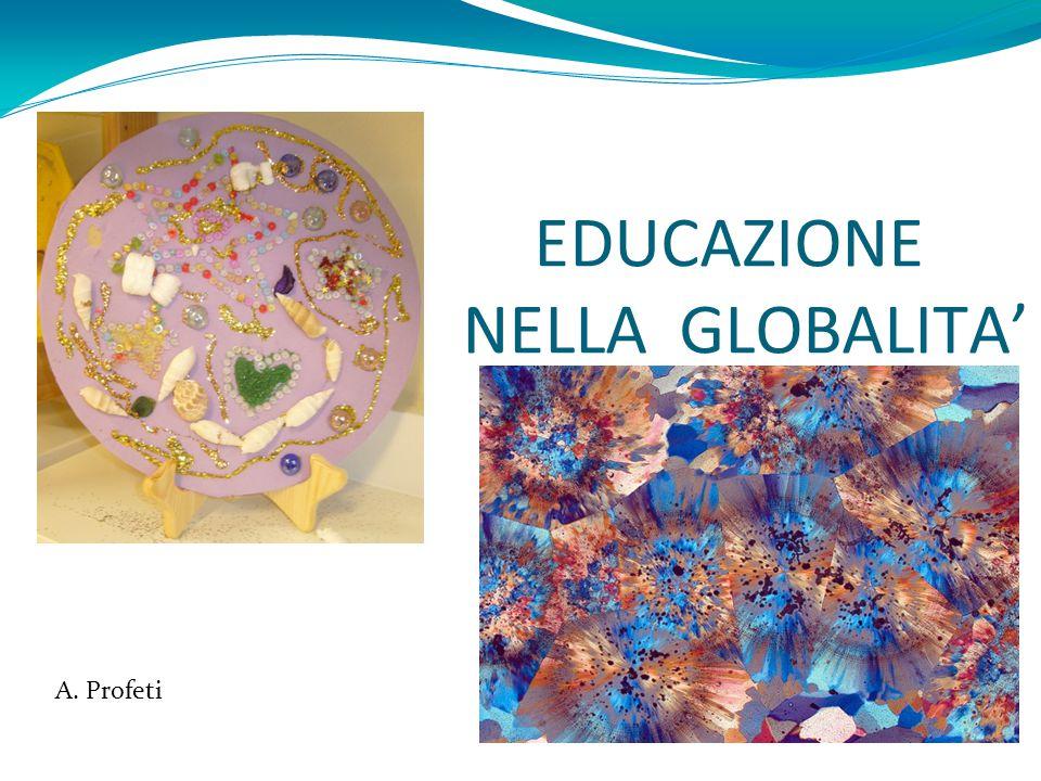 EDUCAZIONE NELLA GLOBALITA' A. Profeti