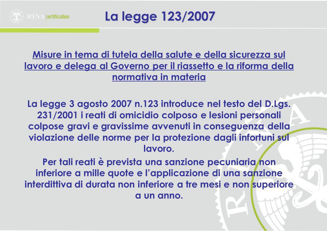 La legge 123/2007 Misure in tema di tutela della salute e della sicurezza sul lavoro e delega al Governo per il riassetto e la riforma della normativa in materia La legge 3 agosto 2007 n.123 introduce nel testo del D.Lgs.