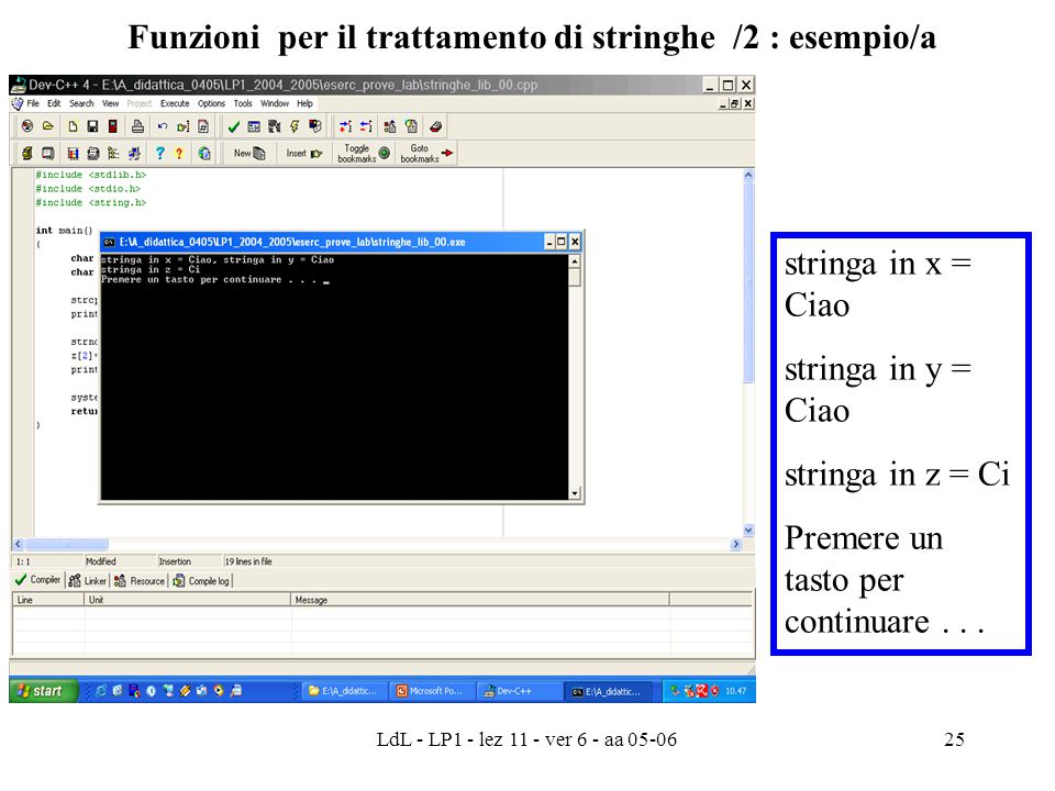LdL - LP1 - lez 11 - ver 6 - aa 05-0625 Funzioni per il trattamento di stringhe /2 : esempio/a stringa in x = Ciao stringa in y = Ciao stringa in z = Ci Premere un tasto per continuare...