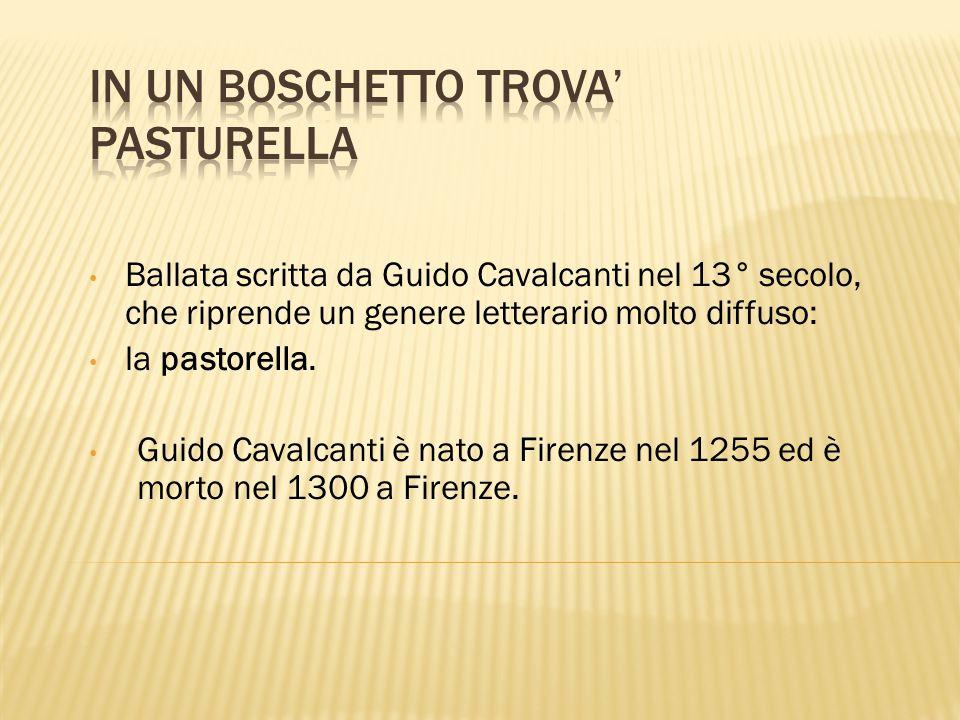 Ballata scritta da Guido Cavalcanti nel 13° secolo, che riprende un genere letterario molto diffuso: la pastorella. Guido Cavalcanti è nato a Firenze
