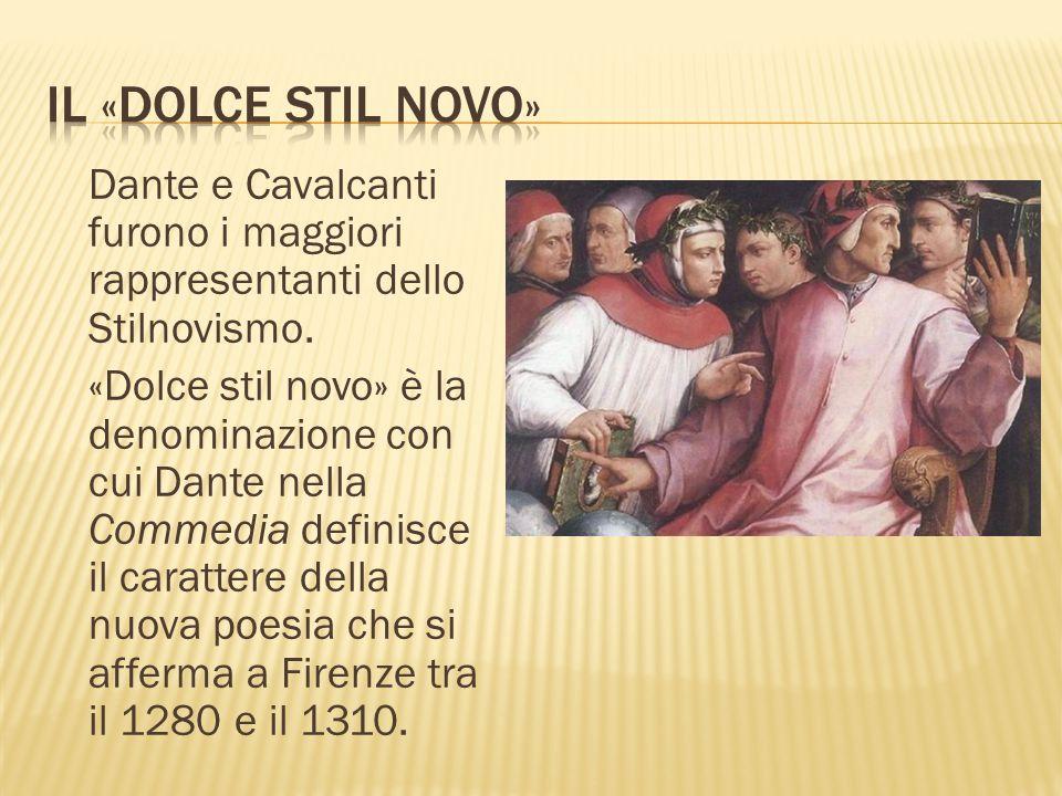 Dante e Cavalcanti furono i maggiori rappresentanti dello Stilnovismo. «Dolce stil novo» è la denominazione con cui Dante nella Commedia definisce il