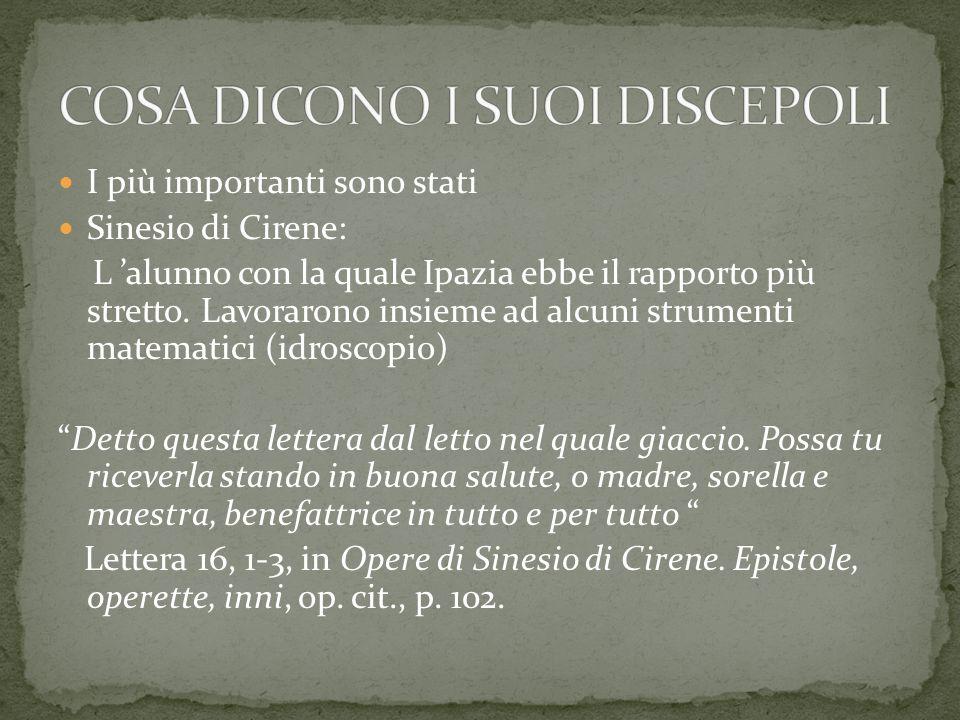 I più importanti sono stati Sinesio di Cirene: L 'alunno con la quale Ipazia ebbe il rapporto più stretto.
