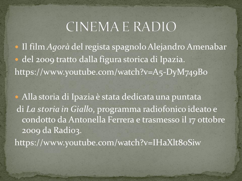 Il film Agorà del regista spagnolo Alejandro Amenabar del 2009 tratto dalla figura storica di Ipazia.