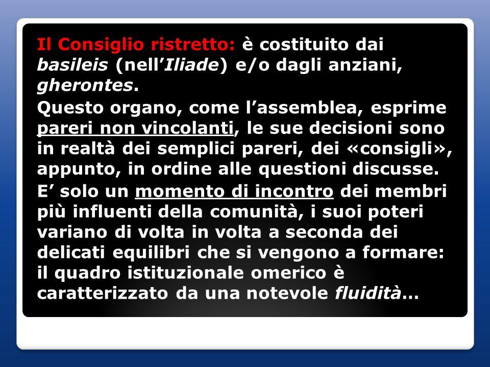 Il Consiglio ristretto: è costituito dai basileis (nell'Iliade) e/o dagli anziani, gherontes.