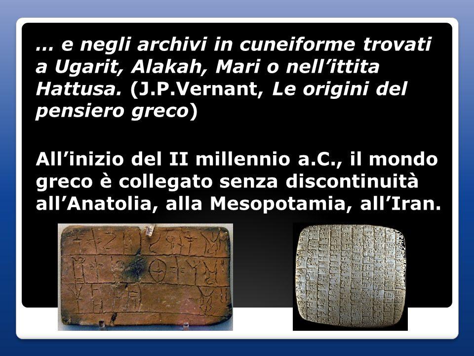 … e negli archivi in cuneiforme trovati a Ugarit, Alakah, Mari o nell'ittita Hattusa. (J.P.Vernant, Le origini del pensiero greco) All'inizio del II m