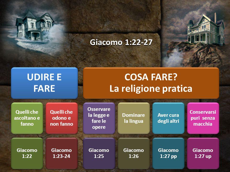 Giacomo 1:22-27 UDIRE E FARE Quelli che ascoltano e fanno Giacomo 1:22 Quelli che odono e non fanno Giacomo 1:23-24 COSA FARE? La religione pratica Os