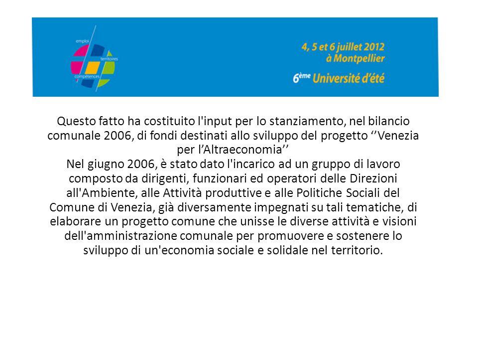 Questo fatto ha costituito l'input per lo stanziamento, nel bilancio comunale 2006, di fondi destinati allo sviluppo del progetto ''Venezia per l'Altr