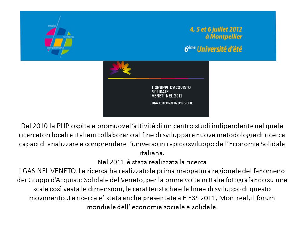 Dal 2010 la PLIP ospita e promuove l'attività di un centro studi indipendente nel quale ricercatori locali e italiani collaborano al fine di sviluppar