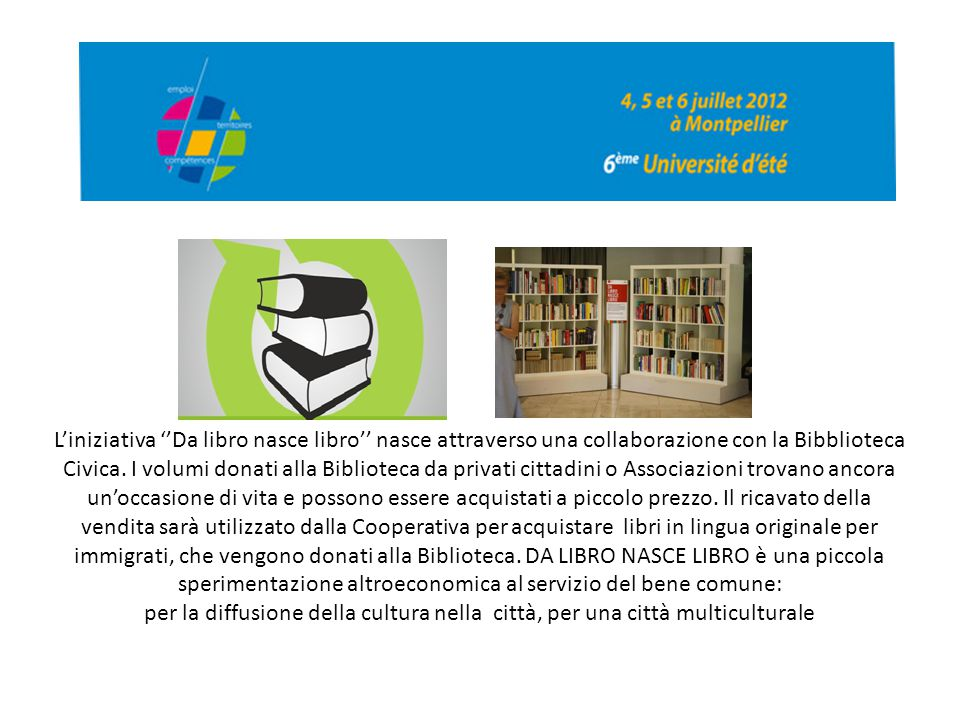 L'iniziativa ''Da libro nasce libro'' nasce attraverso una collaborazione con la Bibblioteca Civica. I volumi donati alla Biblioteca da privati cittad