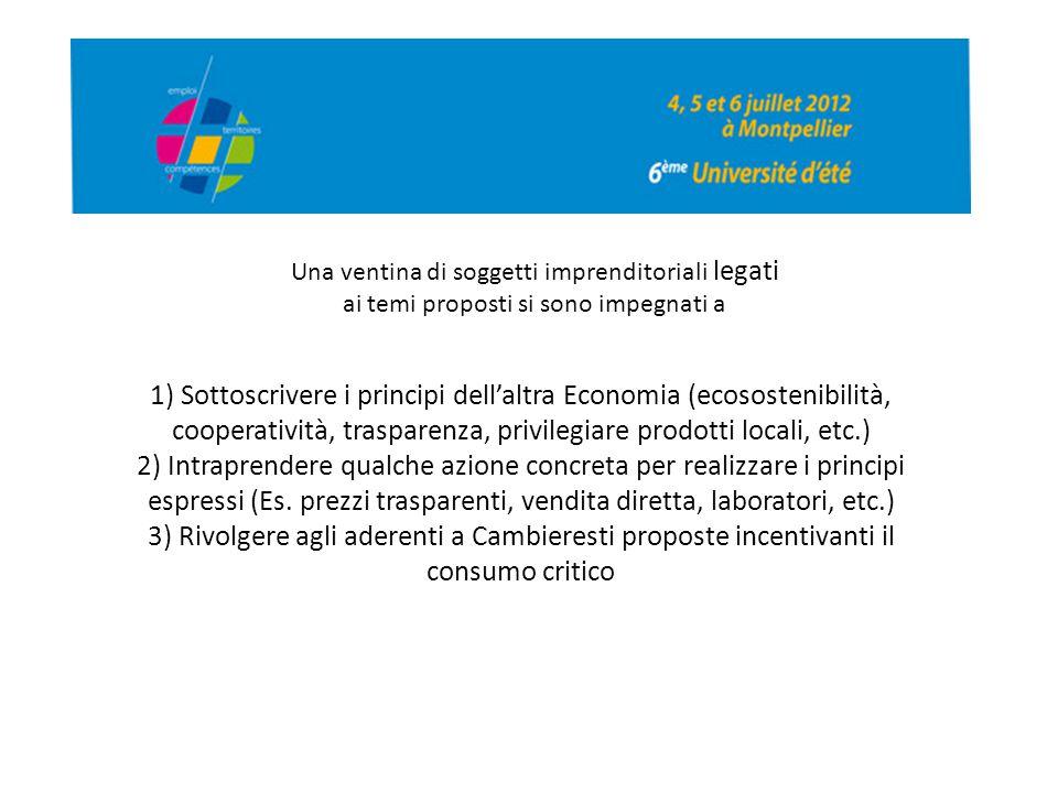 Una ventina di soggetti imprenditoriali legati ai temi proposti si sono impegnati a 1) Sottoscrivere i principi dell'altra Economia (ecosostenibilità,