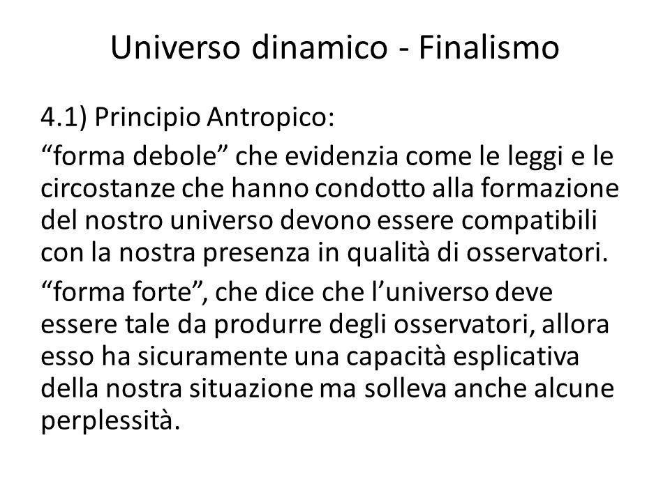 """Universo dinamico - Finalismo 4.1) Principio Antropico: """"forma debole"""" che evidenzia come le leggi e le circostanze che hanno condotto alla formazione"""
