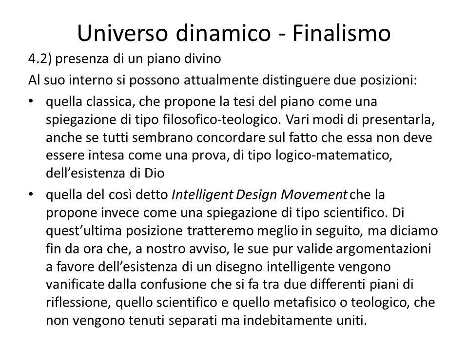 Universo dinamico - Finalismo 4.2) presenza di un piano divino Al suo interno si possono attualmente distinguere due posizioni: quella classica, che p