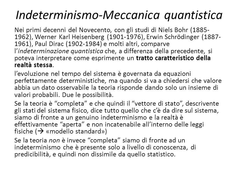 Indeterminismo-Meccanica quantistica Nei primi decenni del Novecento, con gli studi di Niels Bohr (1885- 1962), Werner Karl Heisenberg (1901-1976), Er