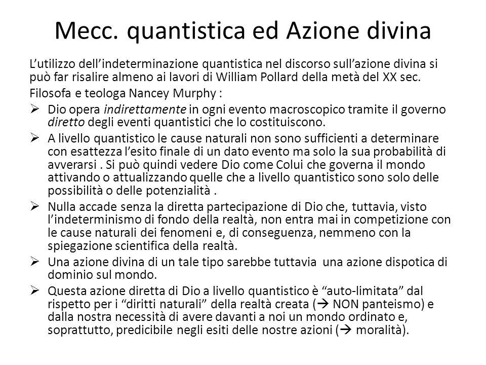 Mecc. quantistica ed Azione divina L'utilizzo dell'indeterminazione quantistica nel discorso sull'azione divina si può far risalire almeno ai lavori d