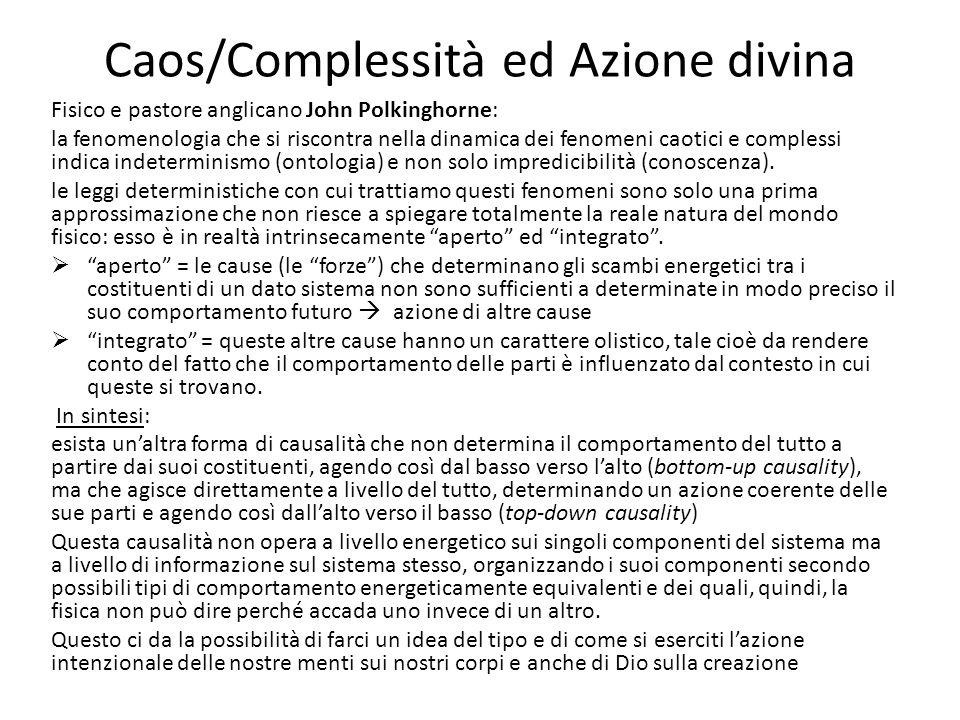 Caos/Complessità ed Azione divina Fisico e pastore anglicano John Polkinghorne: la fenomenologia che si riscontra nella dinamica dei fenomeni caotici