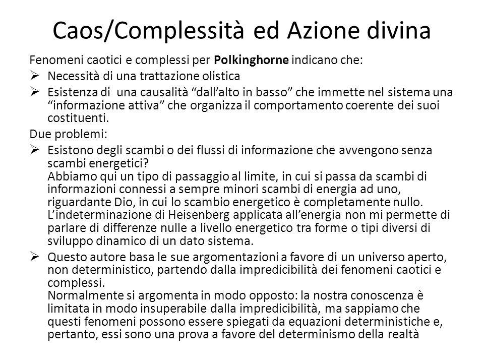 Caos/Complessità ed Azione divina Fenomeni caotici e complessi per Polkinghorne indicano che:  Necessità di una trattazione olistica  Esistenza di u