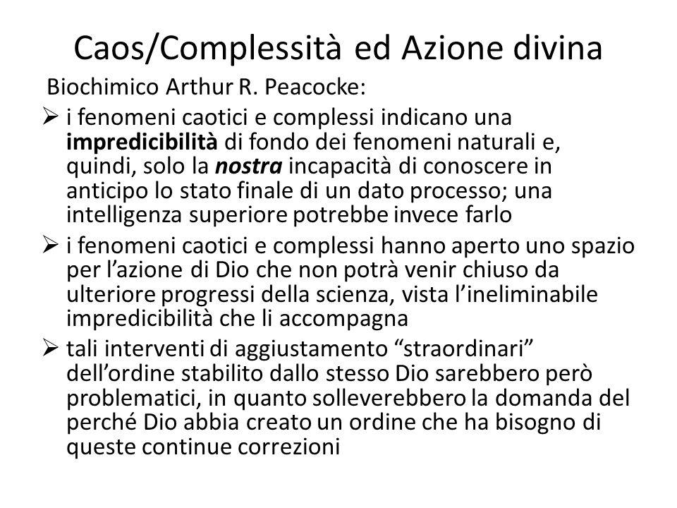 Caos/Complessità ed Azione divina Biochimico Arthur R. Peacocke:  i fenomeni caotici e complessi indicano una impredicibilità di fondo dei fenomeni n