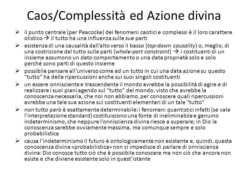 Caos/Complessità ed Azione divina  il punto centrale (per Peacocke) dei fenomeni caotici e complessi è il loro carattere olistico  il tutto ha una i