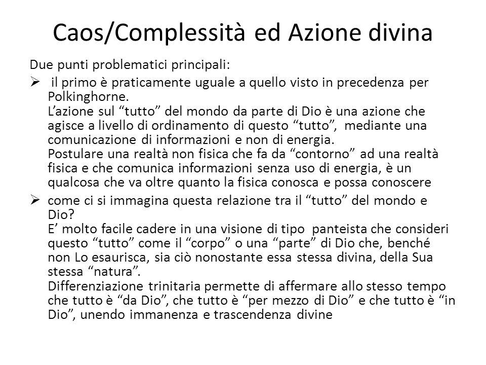 Caos/Complessità ed Azione divina Due punti problematici principali:  il primo è praticamente uguale a quello visto in precedenza per Polkinghorne. L