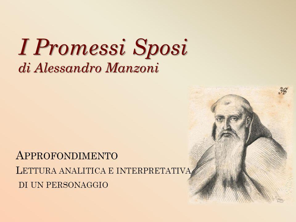 I Promessi Sposi di Alessandro Manzoni A PPROFONDIMENTO L ETTURA ANALITICA E INTERPRETATIVA DI UN PERSONAGGIO