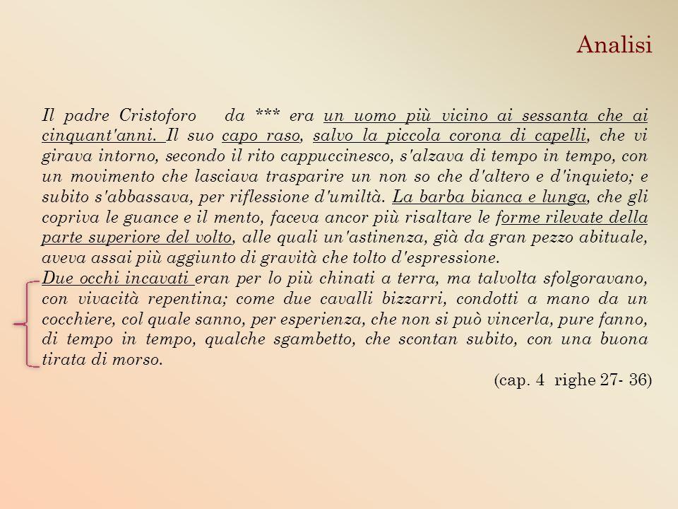 Analisi (cap. 4 righe 27- 36) Il padre Cristoforo da *** era un uomo più vicino ai sessanta che ai cinquant'anni. Il suo capo raso, salvo la piccola c