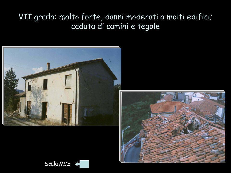 VII grado: molto forte, danni moderati a molti edifici; caduta di camini e tegole Terremoto del 9/9/1998, Basilicata Terremoto 26/9/1997, Umbria-March