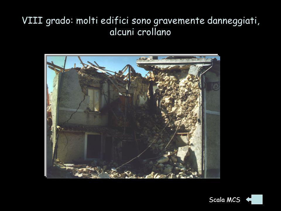 VIII grado: molti edifici sono gravemente danneggiati, alcuni crollano Terremoto 26/9/1997, Umbria-Marche Scala MCS