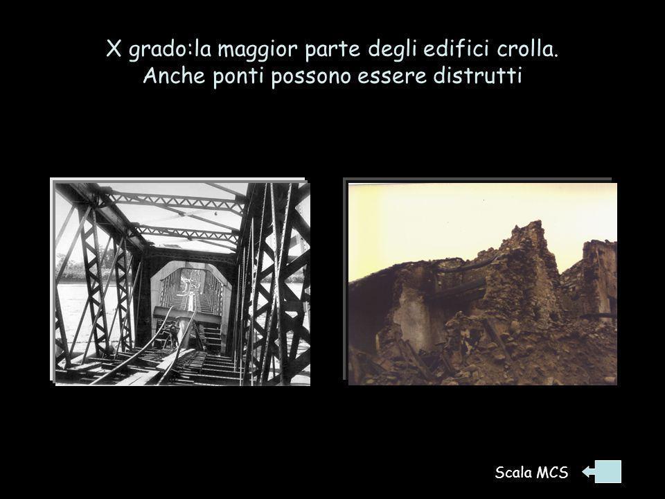 X grado:la maggior parte degli edifici crolla. Anche ponti possono essere distrutti Terremoto 23/11/1980, Irpinia Terremoto 28/10/1891, Giappone Scala