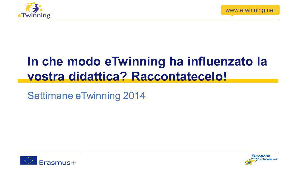 In che modo eTwinning ha influenzato la vostra didattica Raccontatecelo! Settimane eTwinning 2014