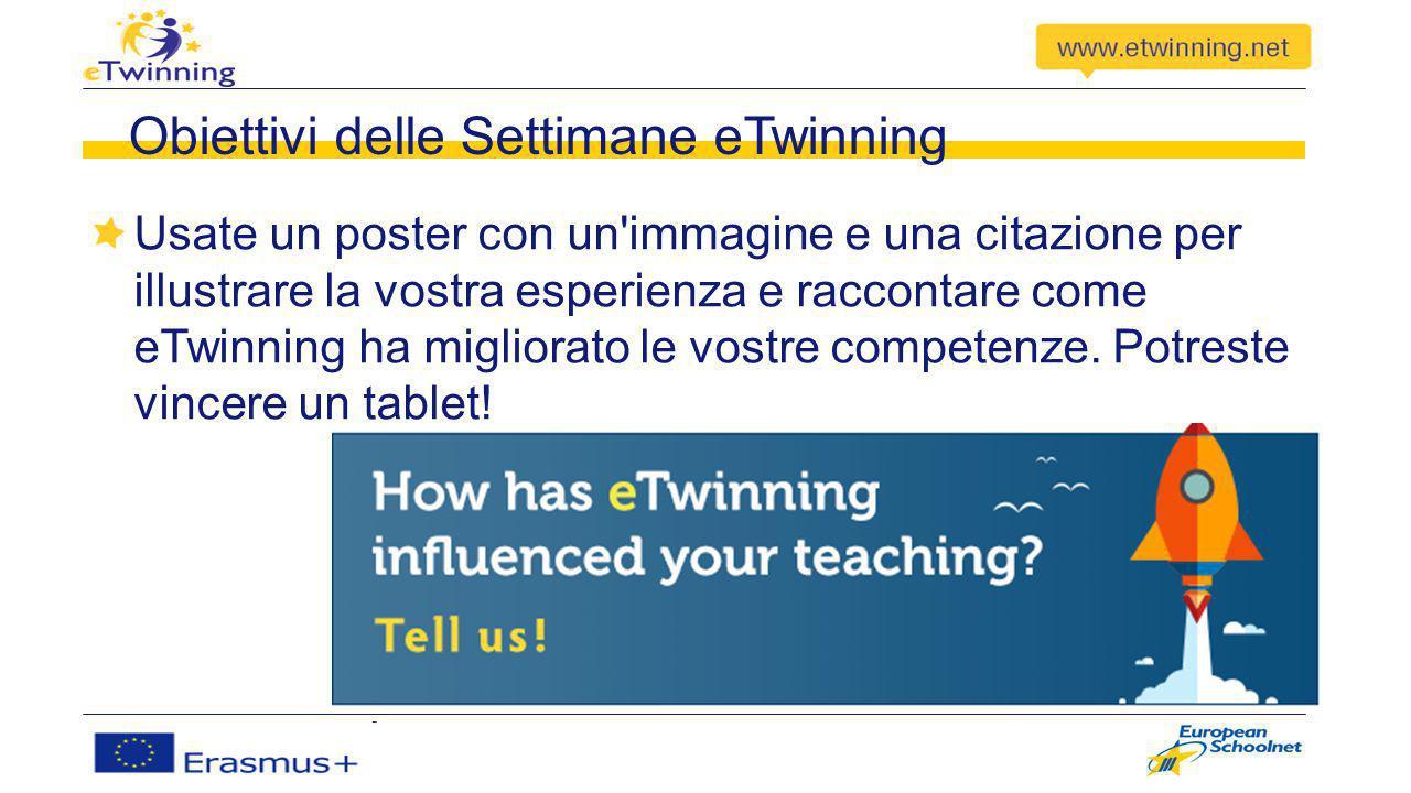 Obiettivi delle Settimane eTwinning Usate un poster con un immagine e una citazione per illustrare la vostra esperienza e raccontare come eTwinning ha migliorato le vostre competenze.