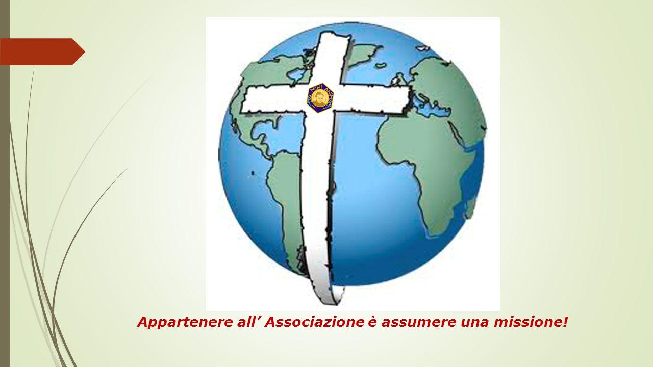Appartenere all' Associazione è assumere una missione!
