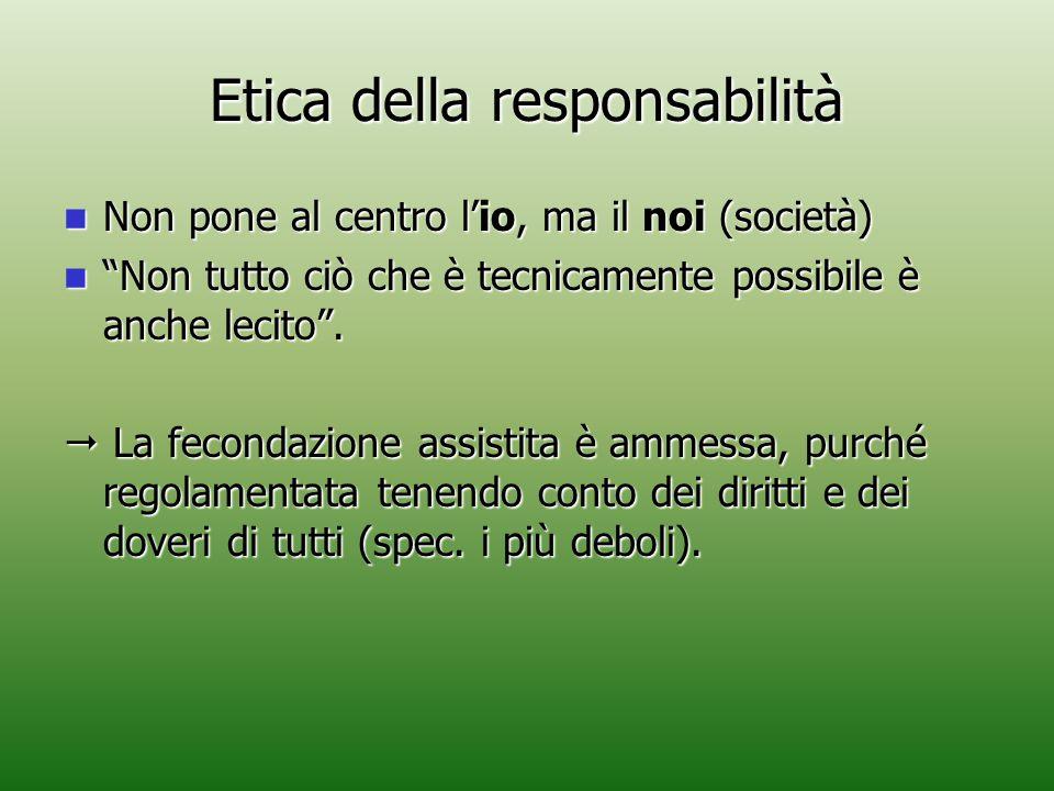"""Etica della responsabilità Non pone al centro l'io, ma il noi (società) Non pone al centro l'io, ma il noi (società) """"Non tutto ciò che è tecnicamente"""