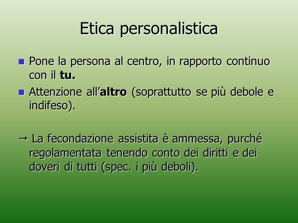 Etica personalistica Pone la persona al centro, in rapporto continuo con il tu. Pone la persona al centro, in rapporto continuo con il tu. Attenzione