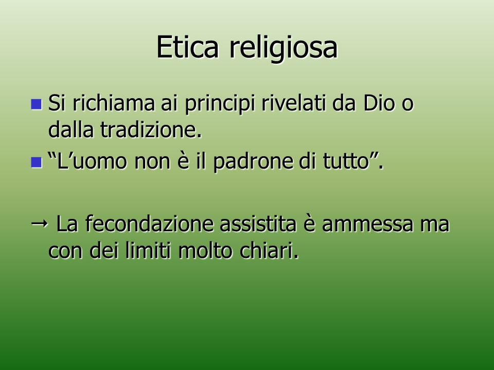 """Etica religiosa Si richiama ai principi rivelati da Dio o dalla tradizione. Si richiama ai principi rivelati da Dio o dalla tradizione. """"L'uomo non è"""