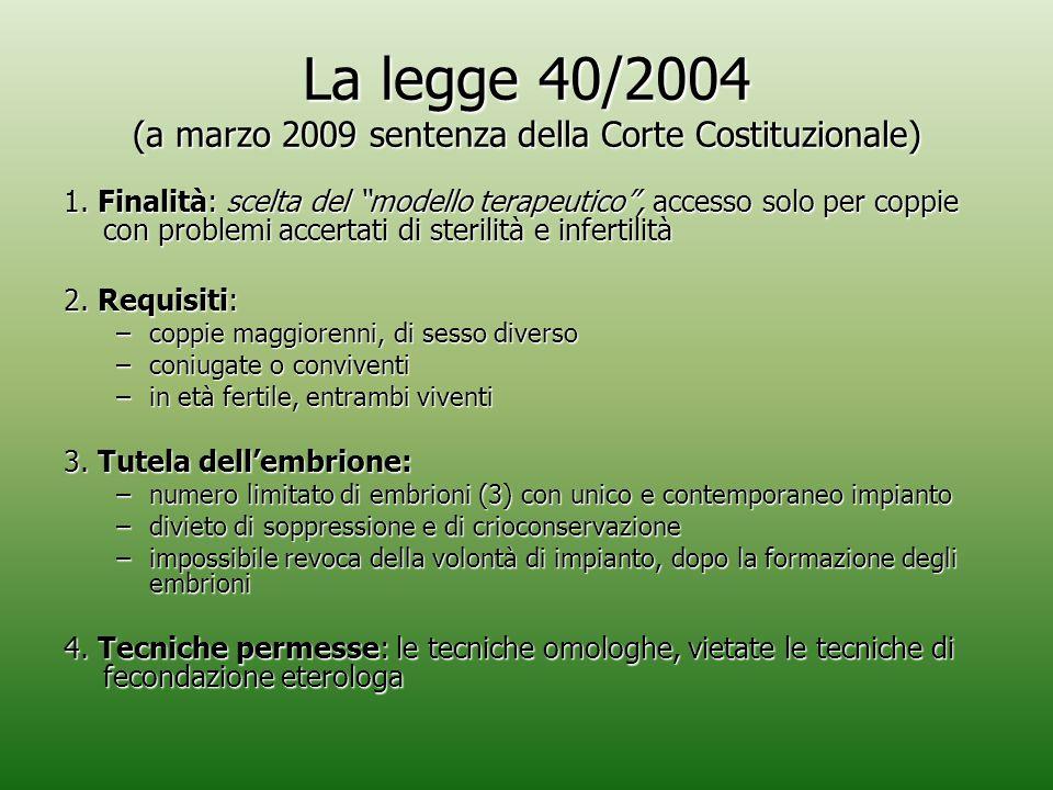 """La legge 40/2004 (a marzo 2009 sentenza della Corte Costituzionale) 1. Finalità: scelta del """"modello terapeutico"""", accesso solo per coppie con problem"""