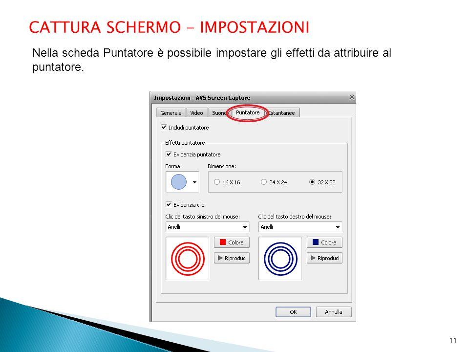 CATTURA SCHERMO - IMPOSTAZIONI Nella scheda Puntatore è possibile impostare gli effetti da attribuire al puntatore. 11