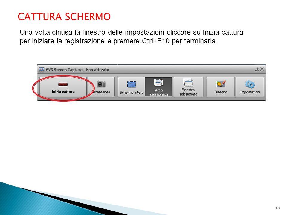 CATTURA SCHERMO Una volta chiusa la finestra delle impostazioni cliccare su Inizia cattura per iniziare la registrazione e premere Ctrl+F10 per termin