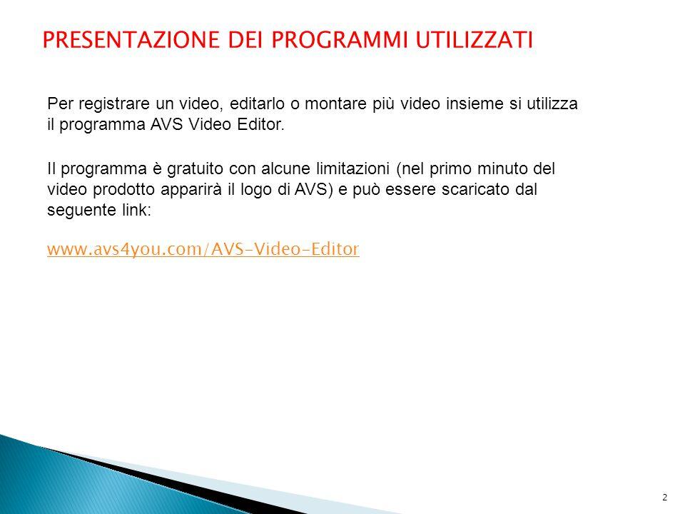 PRESENTAZIONE DEI PROGRAMMI UTILIZZATI Per registrare un video, editarlo o montare più video insieme si utilizza il programma AVS Video Editor.