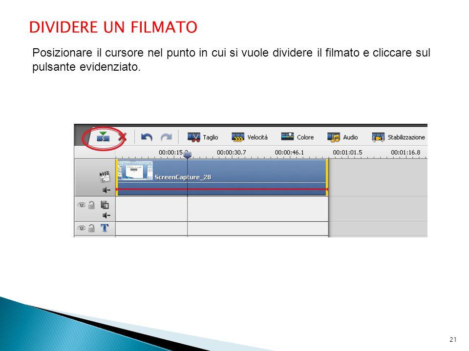DIVIDERE UN FILMATO Posizionare il cursore nel punto in cui si vuole dividere il filmato e cliccare sul pulsante evidenziato. 21