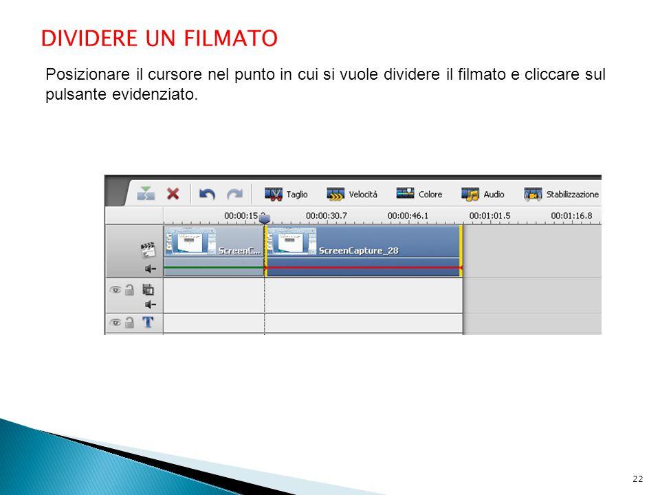 DIVIDERE UN FILMATO Posizionare il cursore nel punto in cui si vuole dividere il filmato e cliccare sul pulsante evidenziato. 22