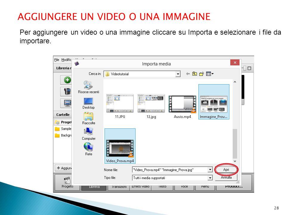 AGGIUNGERE UN VIDEO O UNA IMMAGINE Per aggiungere un video o una immagine cliccare su Importa e selezionare i file da importare. 28