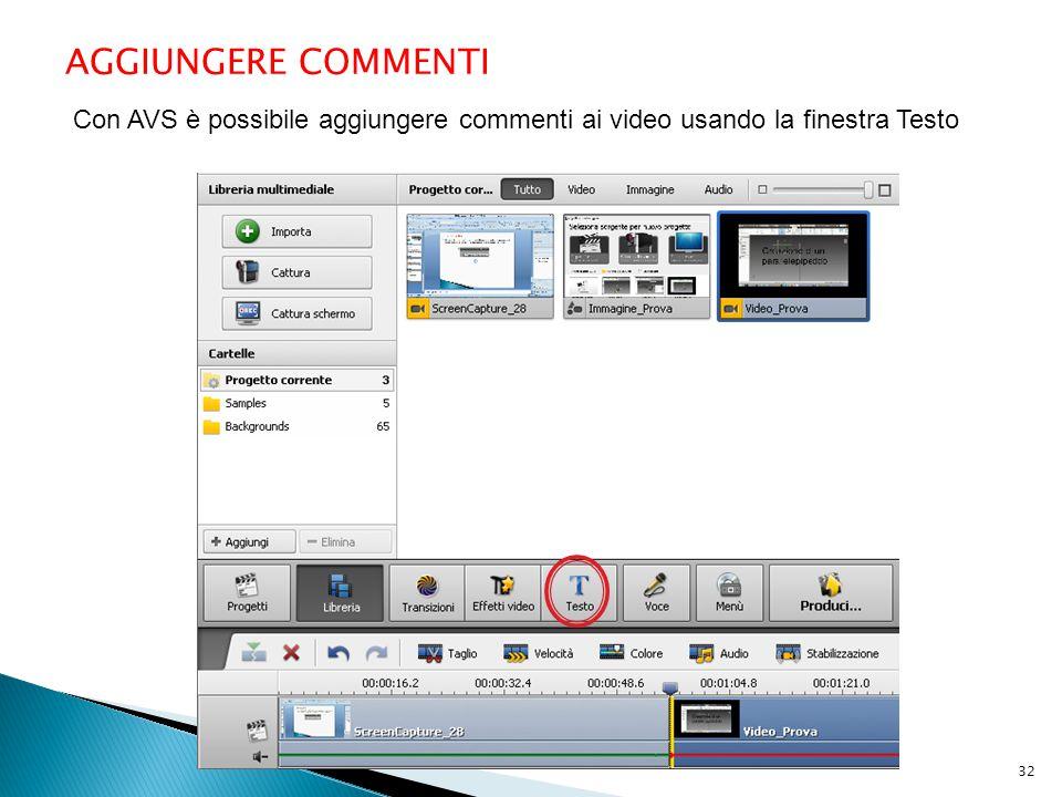 AGGIUNGERE COMMENTI Con AVS è possibile aggiungere commenti ai video usando la finestra Testo 32
