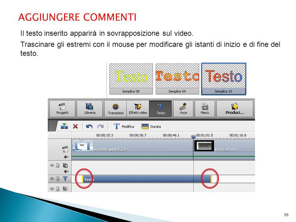 AGGIUNGERE COMMENTI Il testo inserito apparirà in sovrapposizione sul video. Trascinare gli estremi con il mouse per modificare gli istanti di inizio