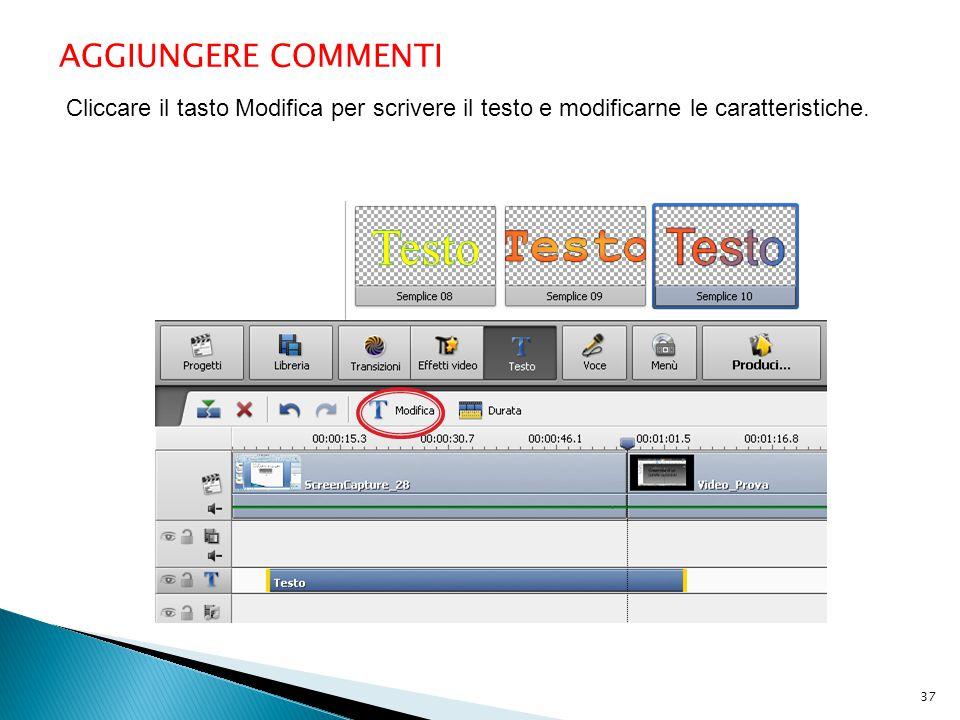 AGGIUNGERE COMMENTI Cliccare il tasto Modifica per scrivere il testo e modificarne le caratteristiche. 37