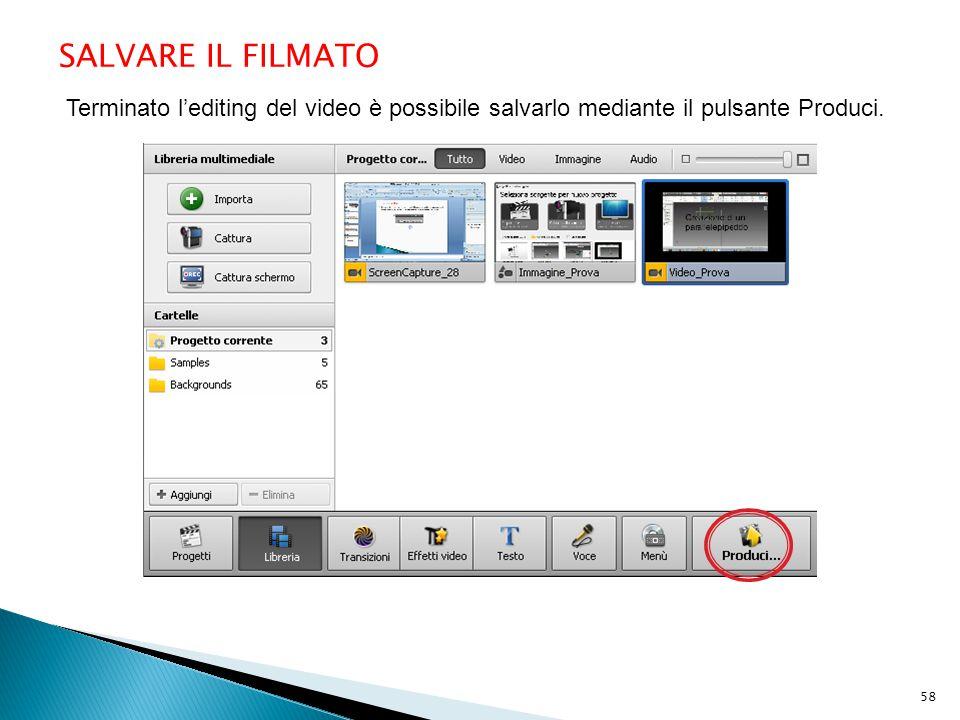 SALVARE IL FILMATO Terminato l'editing del video è possibile salvarlo mediante il pulsante Produci. 58