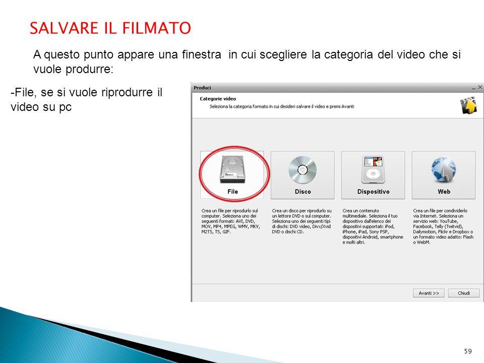 A questo punto appare una finestra in cui scegliere la categoria del video che si vuole produrre: SALVARE IL FILMATO -File, se si vuole riprodurre il video su pc 59